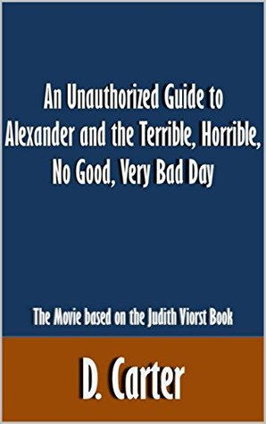 An Unauthorized Guide to Alexander and the Terrible, Horrible, No Good, Very Bad Day: The Movie based on the Judith Viorst Book [Article]