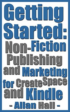 Getting Started: Non-Fiction Publishing and Marketing for CreateSpace and Kindle