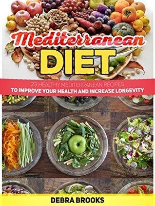 Mediterranean Diet: 23 Healthy Mediterranean ReceipesTo Improve Your Health and Increase Longevity (Mediterranean diet books, mediterranean diet, mediterranean diet for beginners)