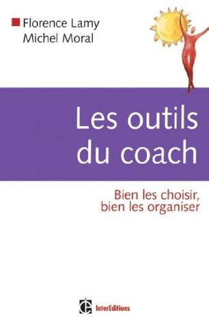 Les outils du coach - Bien les choisir, bien les organiser : Bien les choisir, bien les organiser