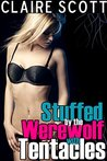Stuffed by the Werewolf with Tentacles by Claire Scott