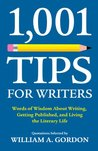 1,001 Tips for Writers: Words of Wisdom About Writing, Getting Published, and Living the Literary Life