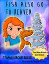 Children's Book: Fish Also Go To Heaven: (value tales) (bedtime story) (kid's short story collection) (a bedtime story for preschoolers and early readers)