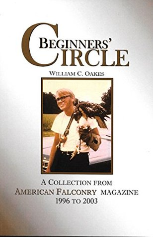 Beginners' Circle: A Collection of American Falconry magazine articles from 1996 to 2003 (The Falconer's Apprentice Series Book 3)