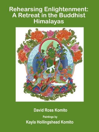 Rehearsing Enlightenment: A Retreat in the Buddhist Himalayas