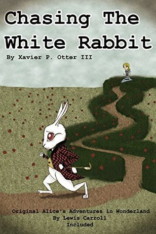 Chasing the White Rabbit: Along with Alice's Adventures in Wonderland