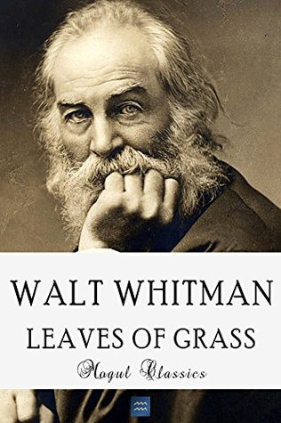Leaves Of Grass (Special Annotated Edition: 35 Books with 384 poems ): Oh Captain, My Captain (The World of Walt Whitman Book 1)