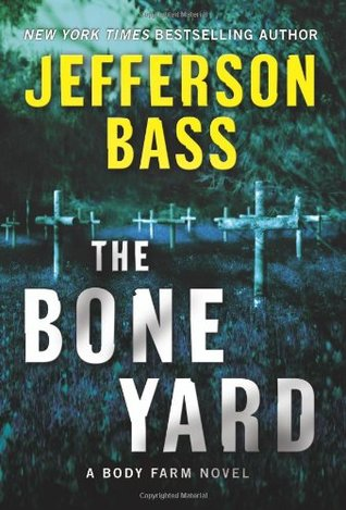 The Bone Yard (Body Farm #6) - Jefferson Bass
