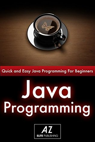 Java: Quick & Easy HTML Programming For Beginners in 40 Pages or Less! ( Java, Java 8, Java For Beginners): Html, Programming, Development, CSS, PHP, Java ... 7, Javascript, (Java Crash Course Book 1)