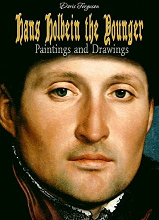 Hans Holbein the Younger: Paintings and Drawings