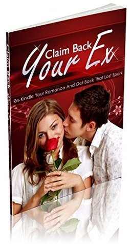 How To Re-Kindle Your Romance And Get Back That Lost Spark: 10 Quickest Ways To Bring Back Romance And Make Your Partner Fall In Love With You All Over ... your relationship,art of flirting)