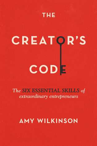The Creator's Code The Six Essential Skills of Extraordinary Entrepreneurs