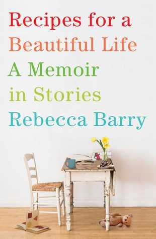 Recipes for a Beautiful Life: A Memoir in Stories