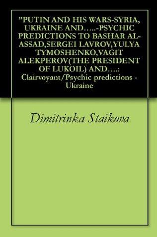 """""""PUTIN AND HIS WARS-SYRIA,UKRAINE AND.....-PSYCHIC PREDICTIONS TO BASHAR AL-ASSAD,SERGEI LAVROV,YULYA TYMOSHENKO,VAGIT ALEKPEROV(THE PRESIDENT OF LUKOIL) AND....: Clairvoyant/Psychic predictions -Ukraine"""