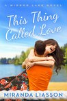 This Thing Called Love by Miranda Liasson