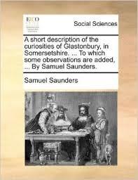 A description of the curiosities of Glastonbury in Somersetshire