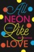 All Neon Like Love