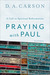 Praying With Paul: A Call to Spiritual Reformation, Study Guide