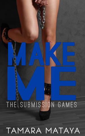 Make Me (The Submission Games, #1)