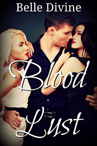 Blood Lust: a bisexual F/F/M paranormal menage erotica (Vampires in Love Book 2)
