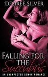 Falling for the Succubus by Desiree Silver