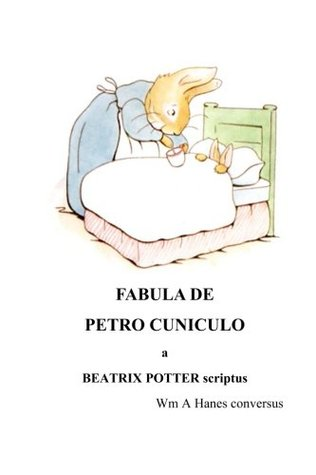 Fabula de Petro Cuniculo: The Tale of Peter Rabbit in Latin