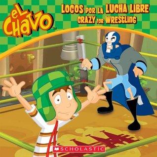 El Chavo: Locos por la lucha libre / Crazy for Wrestling