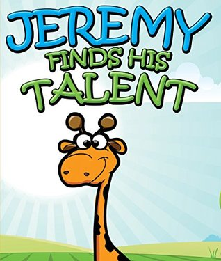 Jeremy Finds His Talents: Children's Books and Bedtime Stories For Kids Ages 3-8 for Fun Life Lessons (Books For Kids Series)