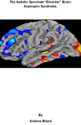 """The Autistic Spectrum """"Disorder"""" Brain: Aspergers Syndrome."""