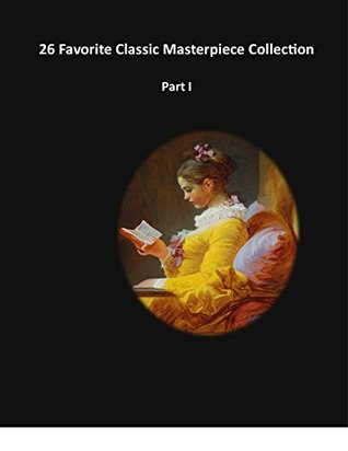 26 Favorite Classic Masterpiece Collection Part I:: Swiss Family Robinson, Gulliver's Travels, The Call of the Wild, Adventures of Tom Sawyer/Huckleberry, ... (Masterpiece Classic Collection Book 1)