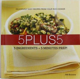 5 Plus 5: 5 Ingredients + 5 Minutes Prep!