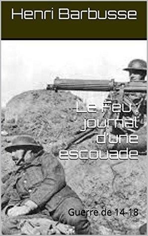 Le Feu : journal d'une escouade: Guerre de 14-18