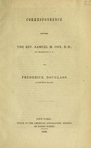 Correspondence between the Rev. Samuel H. Cox and Frederick Douglass
