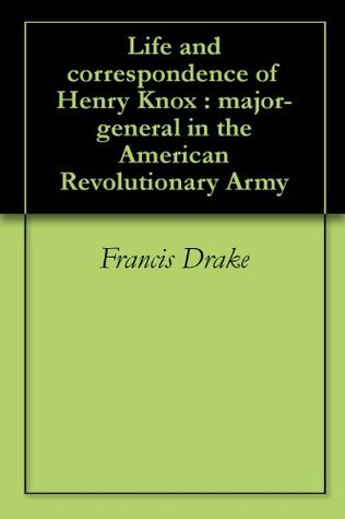 Life and correspondence of Henry Knox : major-general in the American Revolutionary Army