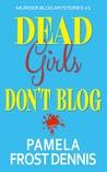 Dead Girls Don't Blog (Murder Blog Mysteries #1)