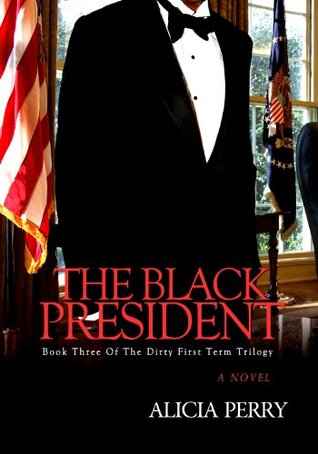 The Black President (The Dirty First Term Trilogy Book 3)
