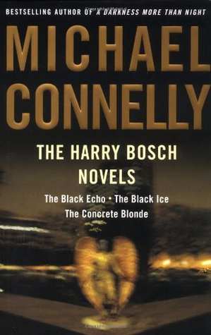 The Harry Bosch Novels, Volume 1: The Black Echo / The Black Ice / The Concrete Blonde (Harry Bosch,#1-3)
