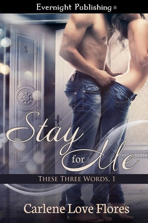 Stay for Me (These Three Words, #1)
