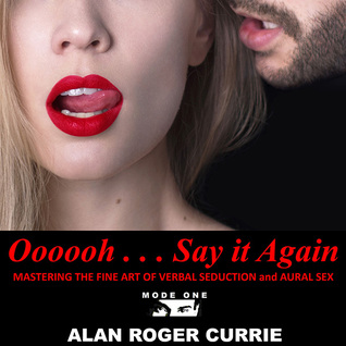 Oooooh . . . Say it Again: Mastering the Fine Art of Verbal Seduction and Aural Sex (Audiobook version)