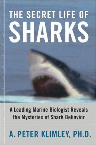 The Secret Life of Sharks: A Leading Marine Biologist Reveals the Mysteries of Shark Behavior