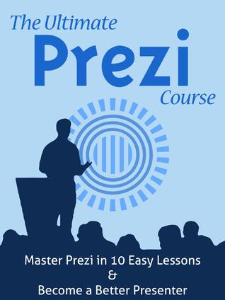 The Ultimate Prezi Course: Master Prezi in 10 Easy Lessons