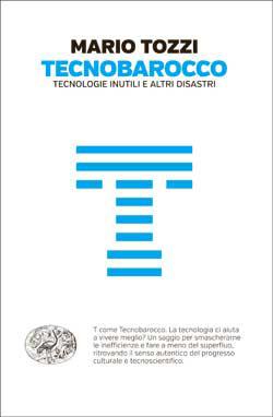 Tecnobarocco: Tecnologie inutili e altri disastri