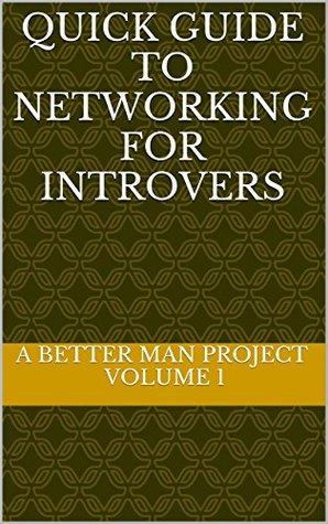 Quick Guide to Networking for Introvers (The Better Man Project Book 1)