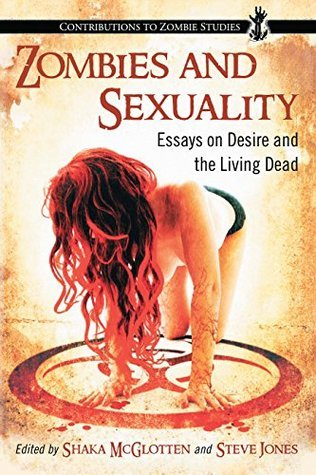 Zombies and Sexuality: Essays on Desire and the Living Dead