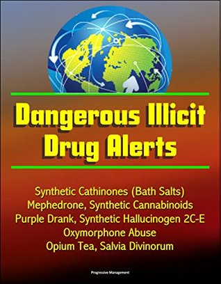 Dangerous Illicit Drug Alerts: Synthetic Cathinones (Bath Salts), Mephedrone, Synthetic Cannabinoids, Purple Drank, Synthetic Hallucinogen 2C-E, Oxymorphone Abuse, Opium Tea, Salvia Divinorum