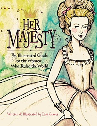 Her Majesty: An Illustrated Guide to the Women who Ruled the World (Women in History)
