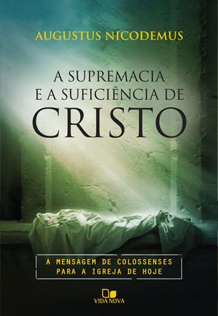 A Supremacia e Suficiência de Cristo