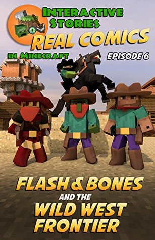 Flash and Bones and the Wild West Frontier (Real Comics in Minecraft - Flash and Bones, #6)