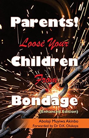 Parents! Loose Your Children From Bondage: Forwarded by Dr D K