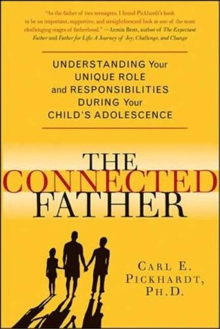 The Connected Father. Understanding Your Unique Role And Responsibilities During Your Child's Adolescence.